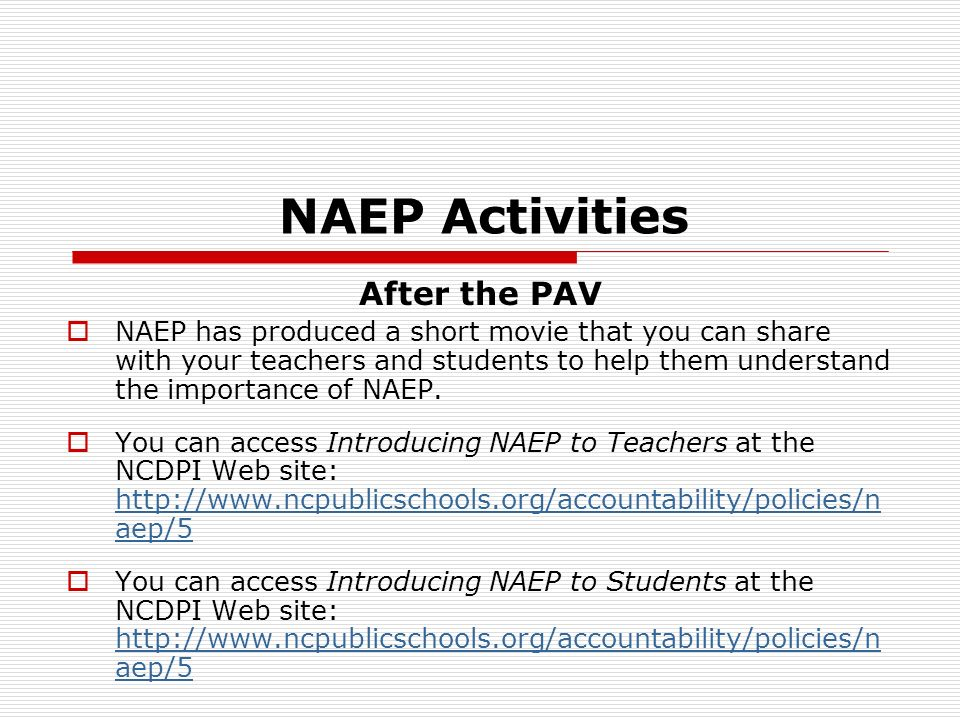 NAEP Activities After the PAV NAEP has produced a short movie that you can share with your teachers and students to help them understand the importance of NAEP.