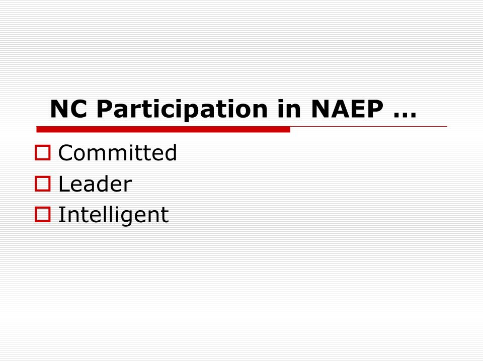 NC Participation in NAEP … Committed Leader Intelligent