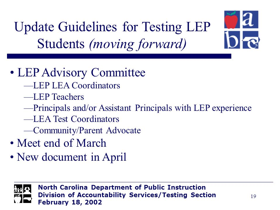 19 Update Guidelines for Testing LEP Students (moving forward) North Carolina Department of Public Instruction Division of Accountability Services/Tes