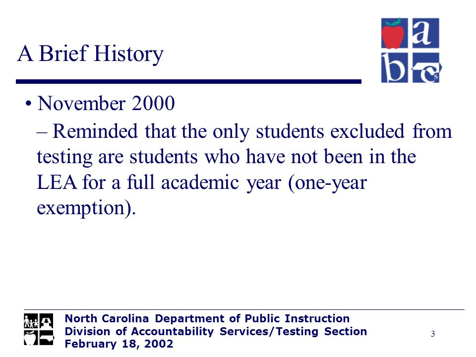 3 A Brief History North Carolina Department of Public Instruction Division of Accountability Services/Testing Section February 18, 2002 November 2000