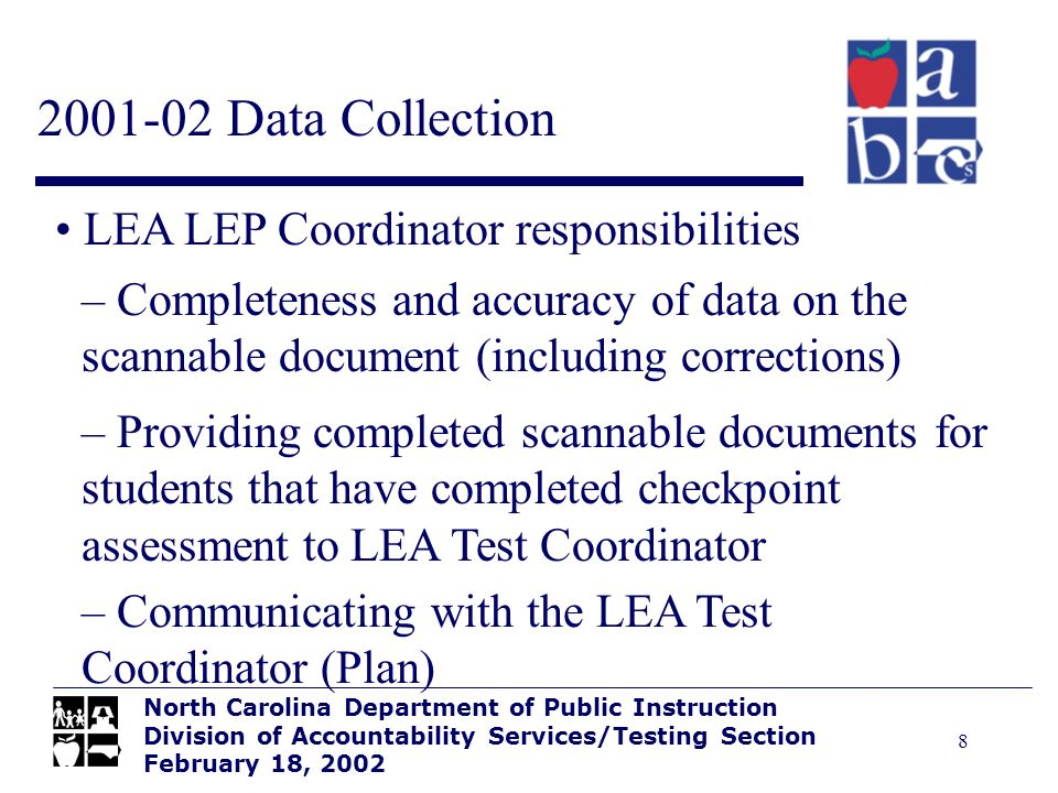 8 2001-02 Data Collection North Carolina Department of Public Instruction Division of Accountability Services/Testing Section February 18, 2002 LEA LE