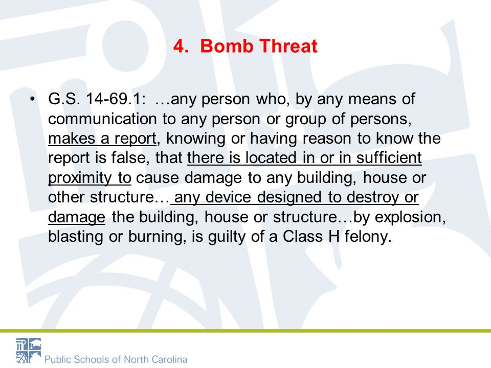 4. Bomb Threat G.S. 14-69.1: …any person who, by any means of communication to any person or group of persons, makes a report, knowing or having reaso