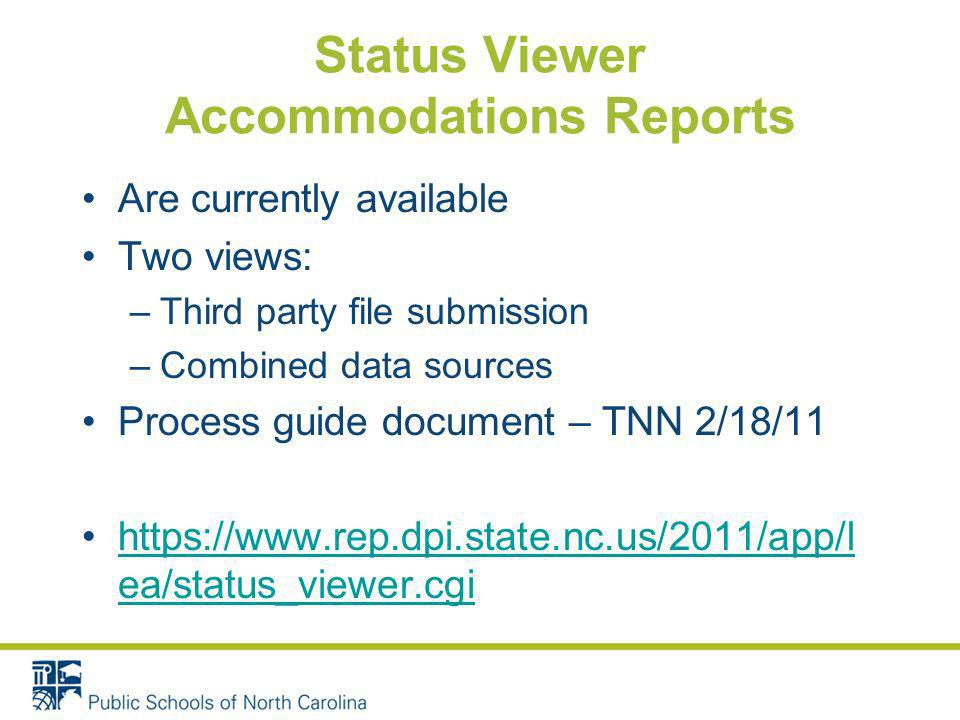 Status Viewer Accommodations Reports Are currently available Two views: –Third party file submission –Combined data sources Process guide document – T