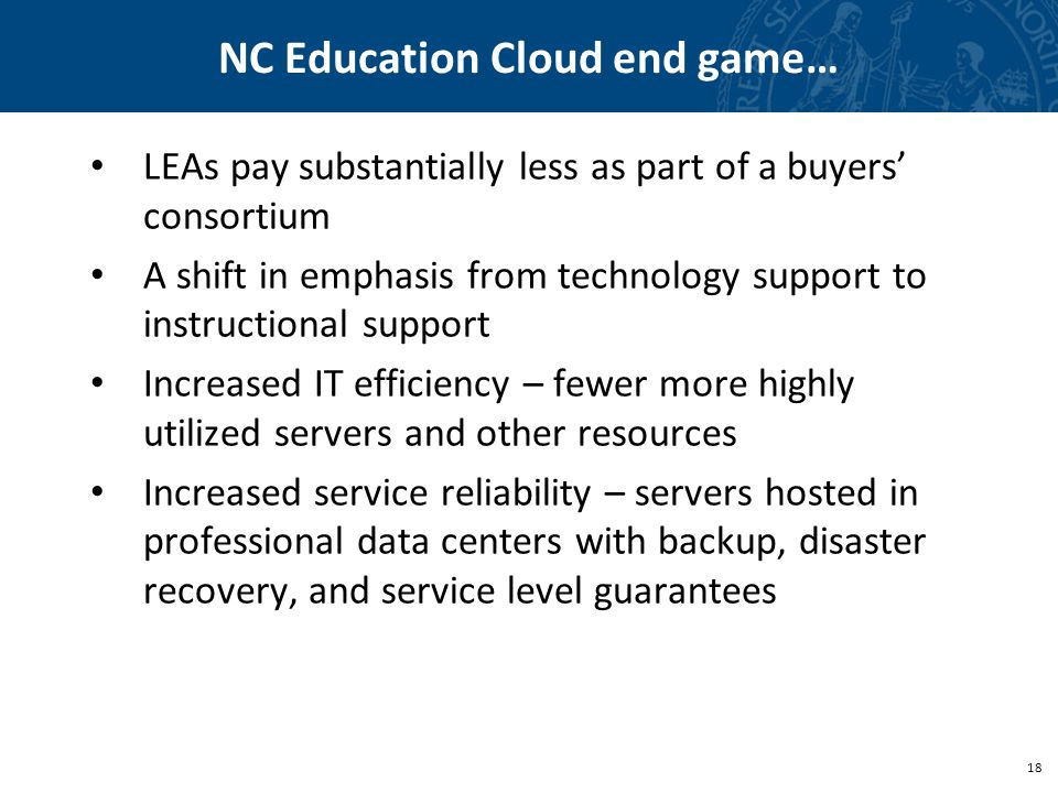 18 NC Education Cloud end game… LEAs pay substantially less as part of a buyers consortium A shift in emphasis from technology support to instructiona