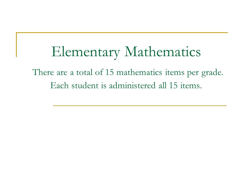 Elementary Mathematics There are a total of 15 mathematics items per grade.