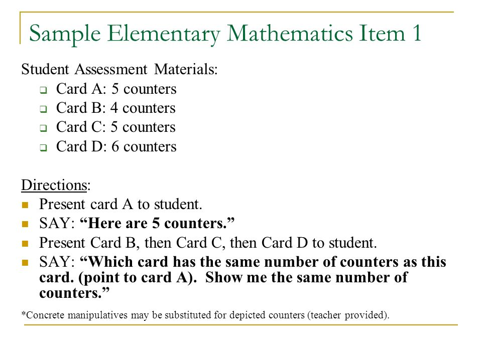 Sample Elementary Mathematics Item 2 Student Assessment Materials: Card A: Picture of a cereal box Card B: Picture of a round sticker Card C: Picture of a slice of pizza Directions: Present card A, then card B, then card C to student.