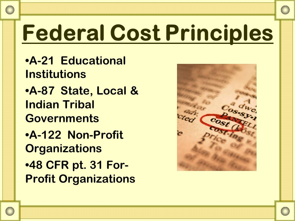 A-21 Educational Institutions A-87 State, Local & Indian Tribal Governments A-122 Non-Profit Organizations 48 CFR pt.