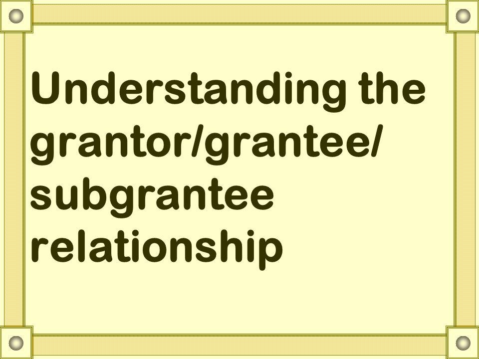 Understanding the grantor/grantee/ subgrantee relationship