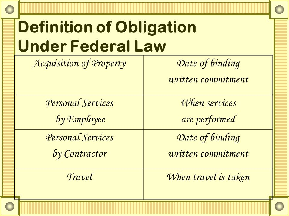 Definition of Obligation Under Federal Law Acquisition of PropertyDate of binding written commitment Personal Services by Employee When services are p