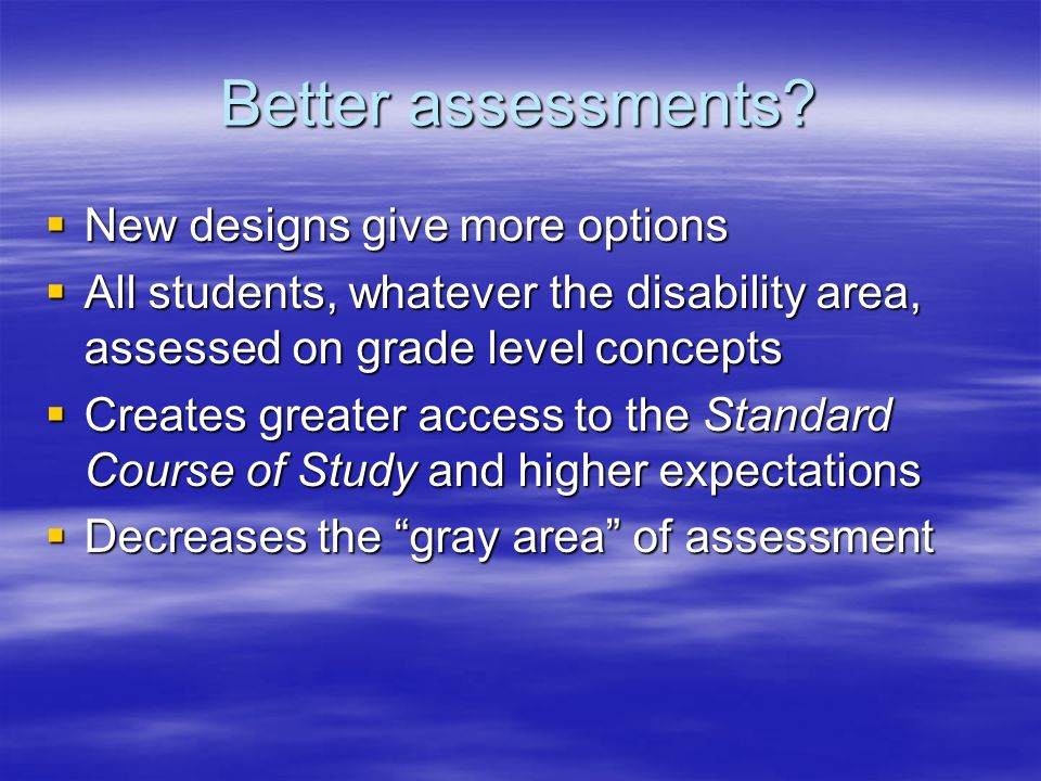 Better assessments? New designs give more options New designs give more options All students, whatever the disability area, assessed on grade level co