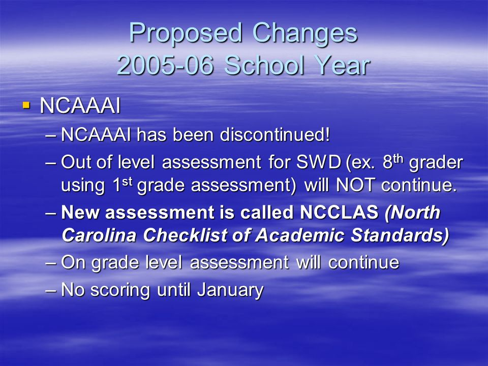 Proposed Changes School Year NCAAAI NCAAAI –NCAAAI has been discontinued.