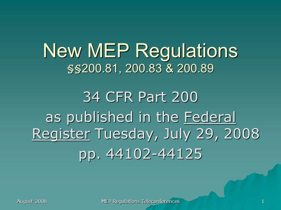 August 2008 MEP Regulations Teleconferences 2 What are these regulations.