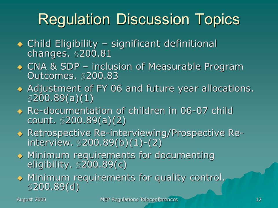 August 2008 MEP Regulations Teleconferences 12 Regulation Discussion Topics Child Eligibility – significant definitional changes.