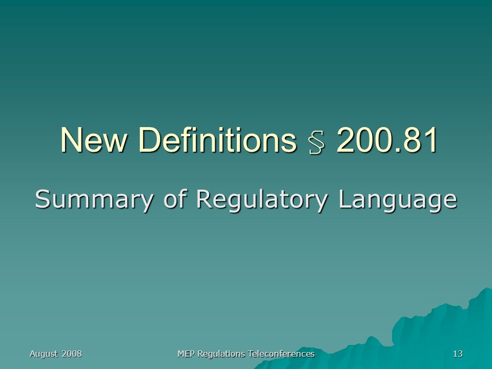 August 2008 MEP Regulations Teleconferences 13 New Definitions § Summary of Regulatory Language