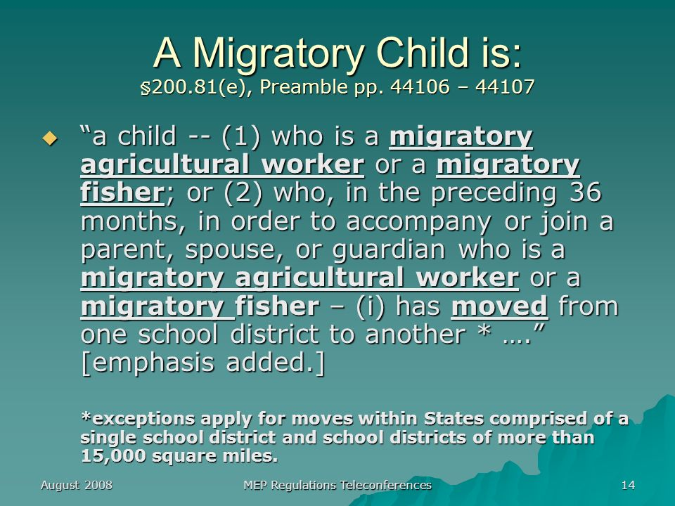 August 2008 MEP Regulations Teleconferences 14 A Migratory Child is: §200.81(e), Preamble pp.