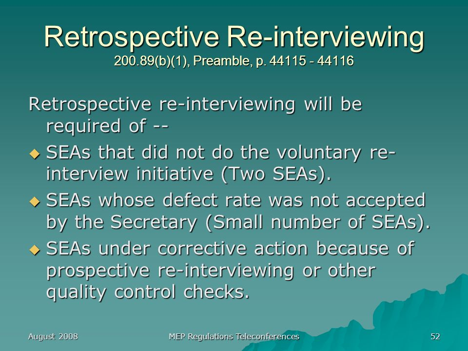August 2008 MEP Regulations Teleconferences 52 Retrospective Re-interviewing (b)(1), Preamble, p.