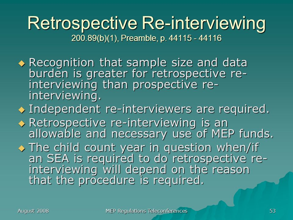 August 2008 MEP Regulations Teleconferences 53 Retrospective Re-interviewing (b)(1), Preamble, p.