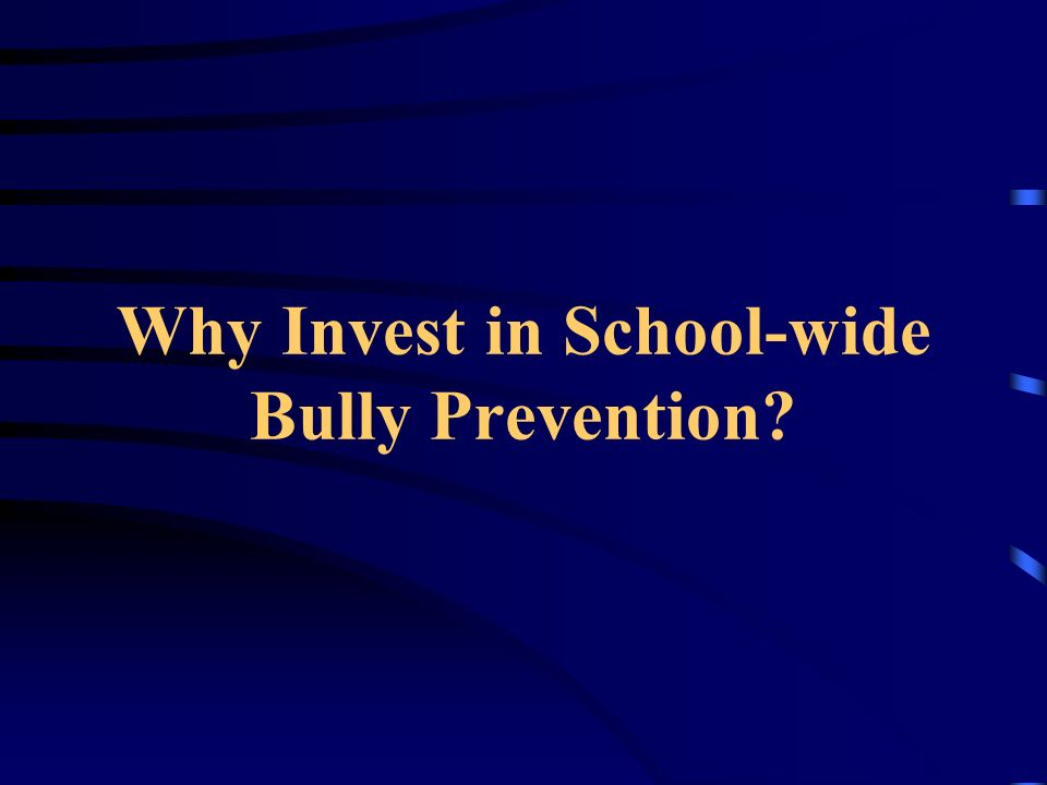 Why Invest in School-wide Bully Prevention?