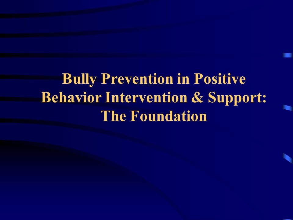 Bully Prevention in Positive Behavior Intervention & Support: The Foundation