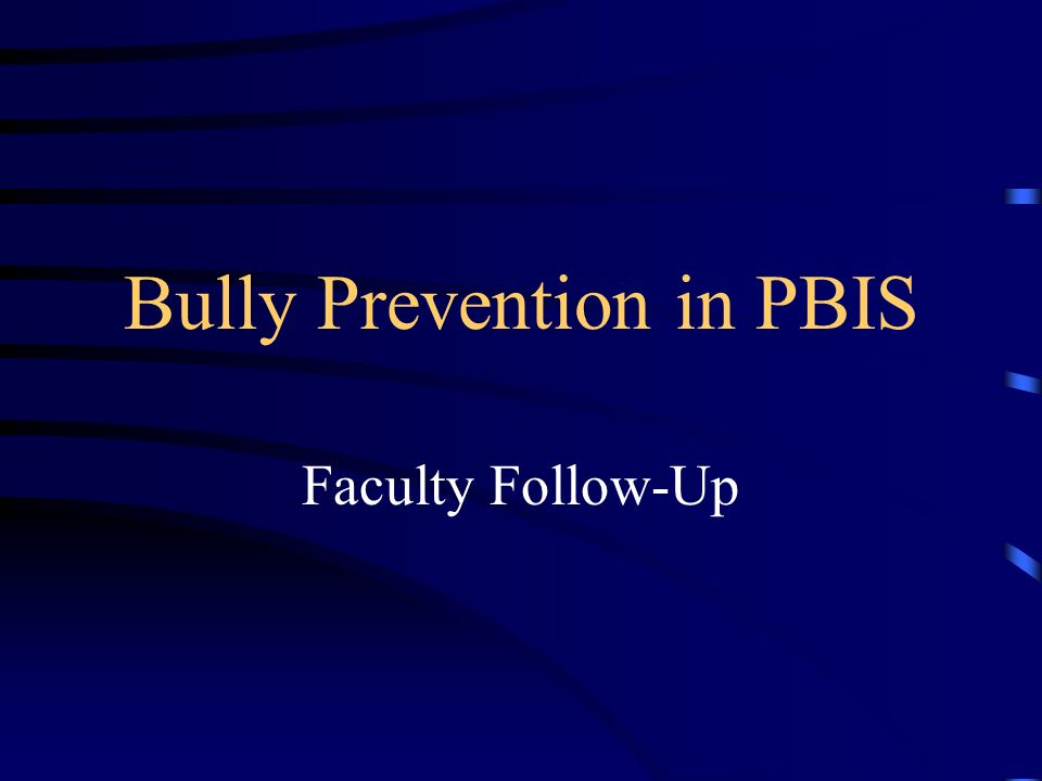 Bully Prevention in PBIS Faculty Follow-Up