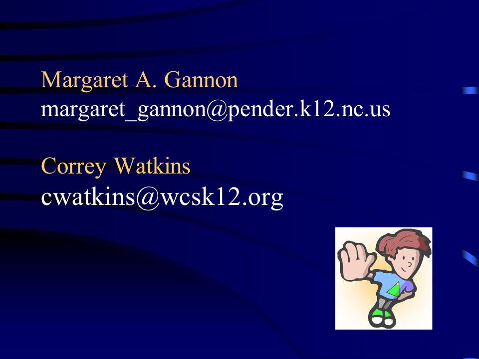 Margaret A. Gannon margaret_gannon@pender.k12.nc.us Correy Watkins cwatkins@wcsk12.org
