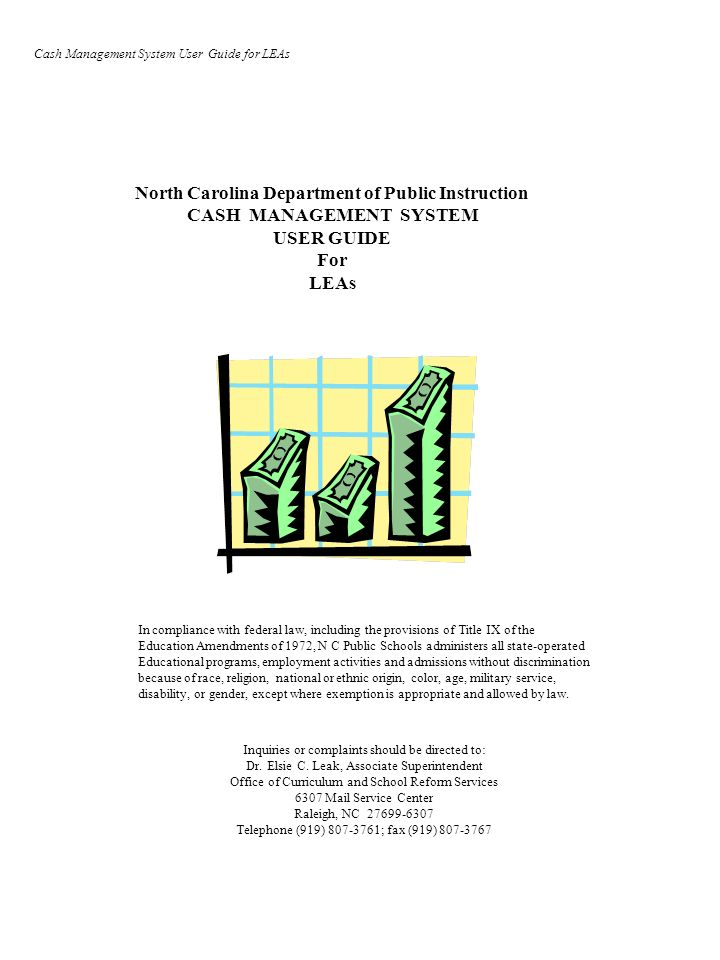 North Carolina Department of Public Instruction CASH MANAGEMENT SYSTEM USER GUIDE For LEAs In compliance with federal law, including the provisions of