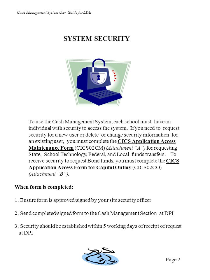 To use the Cash Management System, each school must have an individual with security to access the system.