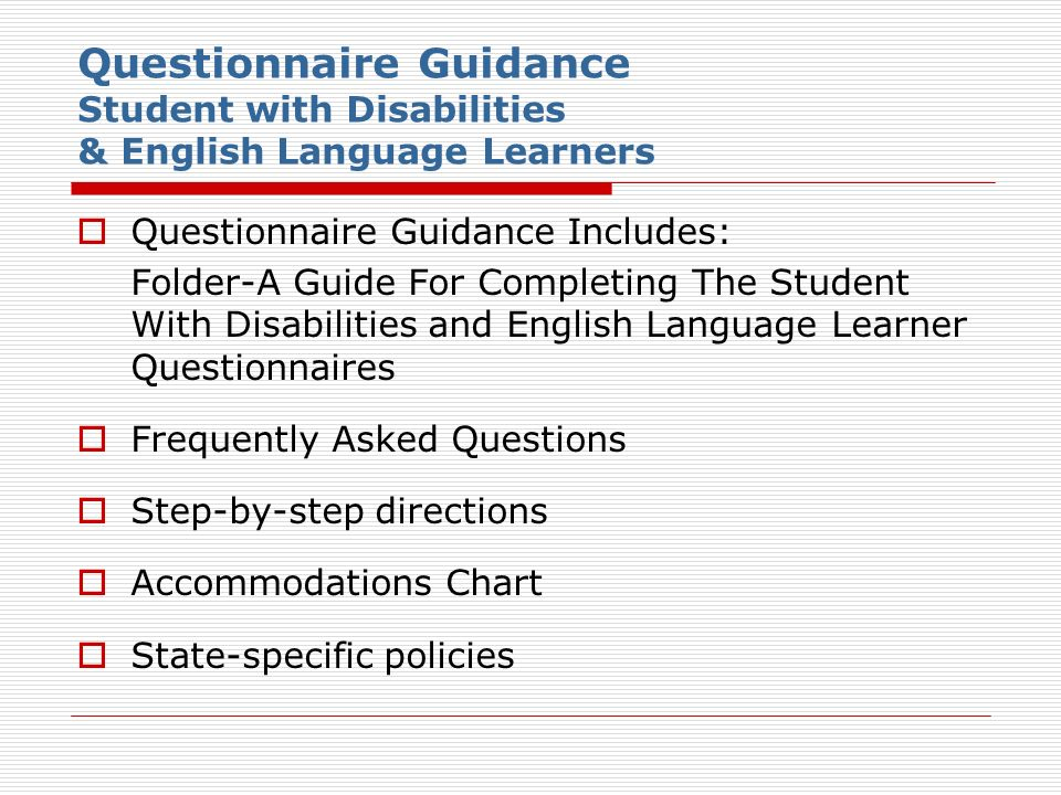 Questionnaire Guidance Student with Disabilities & English Language Learners Questionnaire Guidance Includes: Folder-A Guide For Completing The Studen