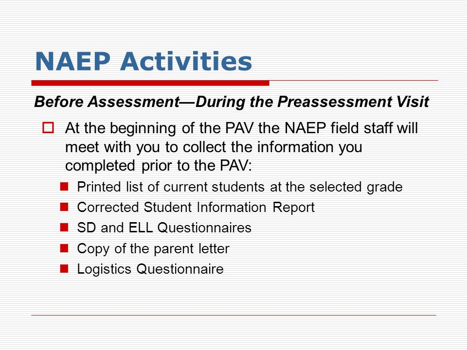 NAEP Activities Before AssessmentDuring the Preassessment Visit At the beginning of the PAV the NAEP field staff will meet with you to collect the inf