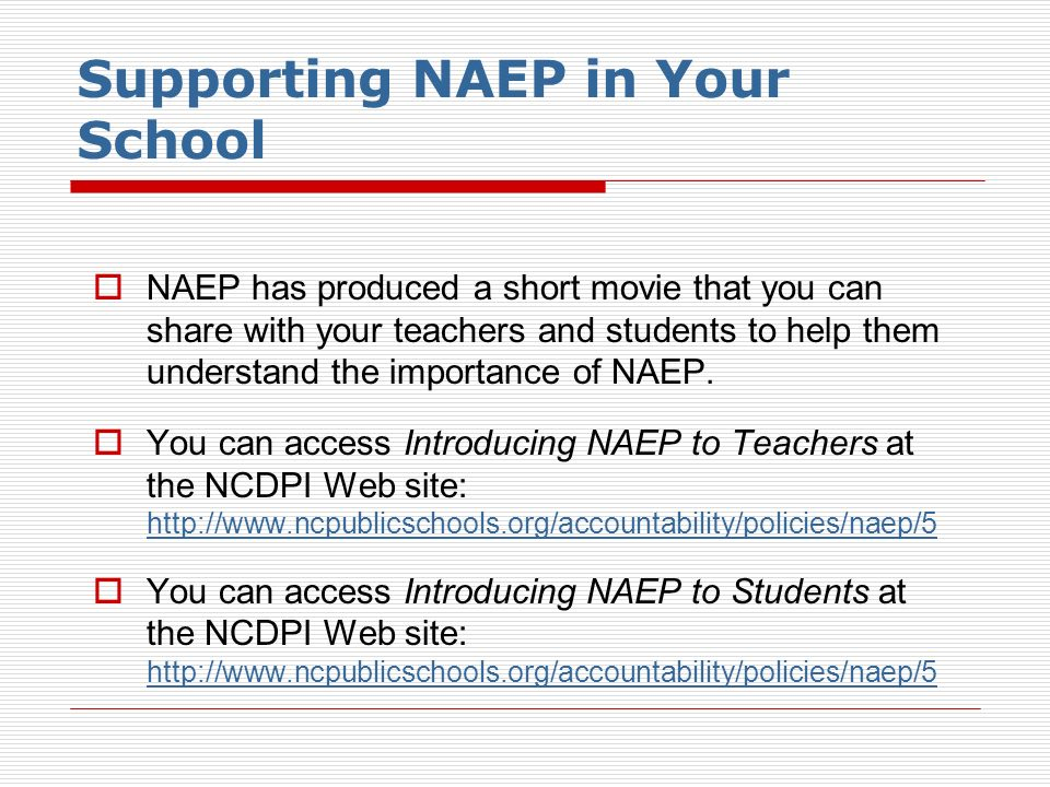 Supporting NAEP in Your School NAEP has produced a short movie that you can share with your teachers and students to help them understand the importan