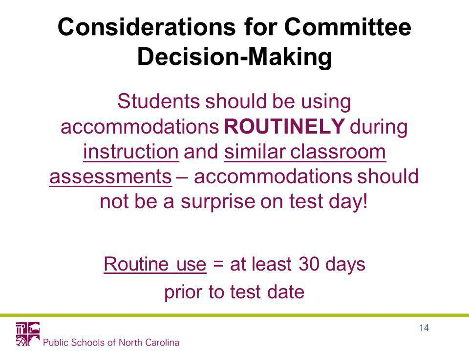 Considerations for Committee Decision-Making Students should be using accommodations ROUTINELY during instruction and similar classroom assessments –
