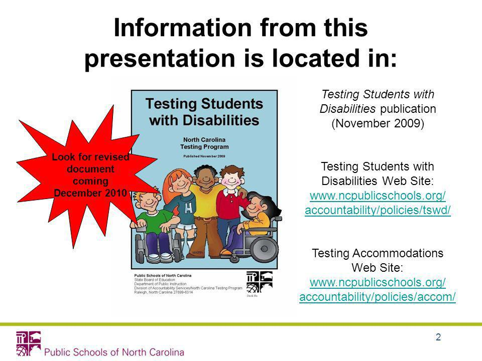 Testing Students with Disabilities publication (November 2009) Testing Students with Disabilities Web Site: www.ncpublicschools.org/ accountability/po