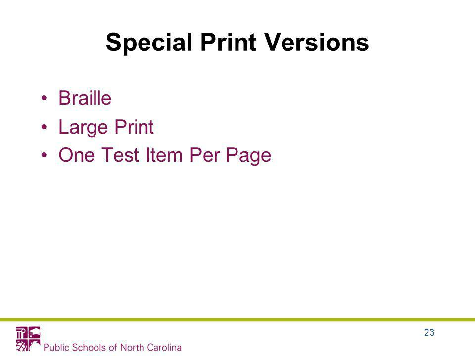 Special Print Versions Braille Large Print One Test Item Per Page 23