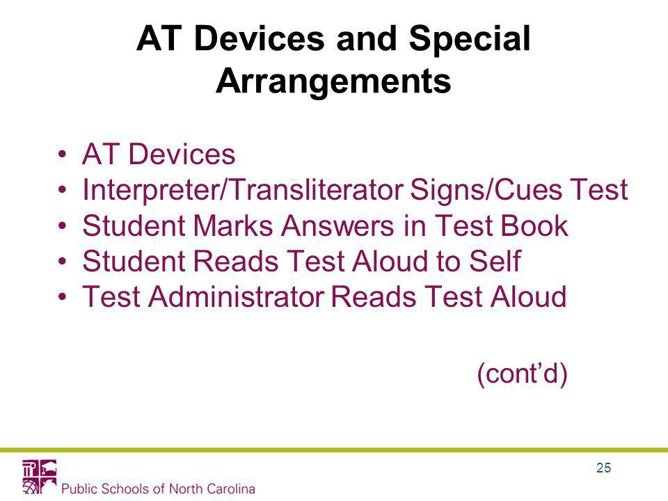 AT Devices and Special Arrangements AT Devices Interpreter/Transliterator Signs/Cues Test Student Marks Answers in Test Book Student Reads Test Aloud