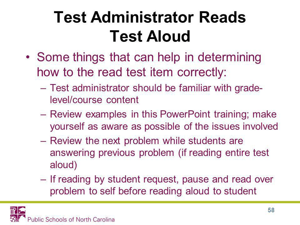 Test Administrator Reads Test Aloud Some things that can help in determining how to the read test item correctly: –Test administrator should be famili
