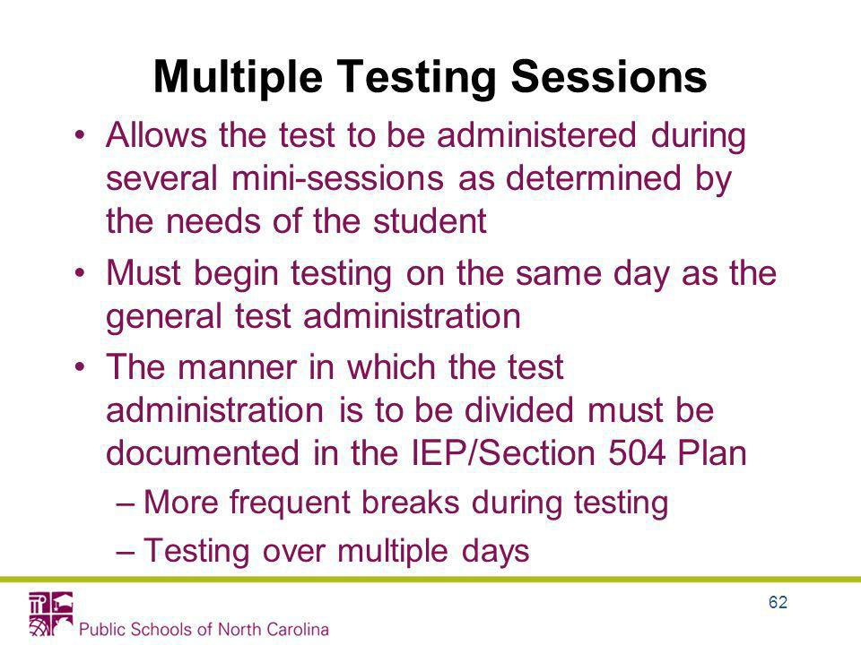 Multiple Testing Sessions Allows the test to be administered during several mini-sessions as determined by the needs of the student Must begin testing