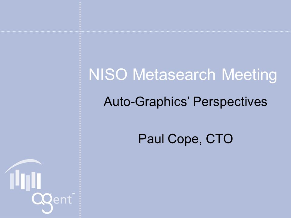 NISO Metasearch Meeting Auto-Graphics Perspectives Paul Cope, CTO