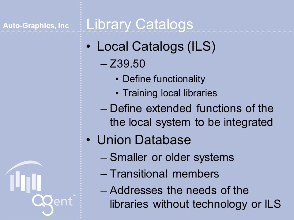 Auto-Graphics, Inc Adding Reference Databases Define your resources –Be aware of licensing issues Is access limited to within the library.