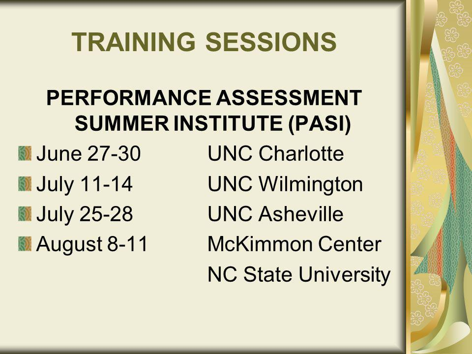 TRAINING SESSIONS PERFORMANCE ASSESSMENT SUMMER INSTITUTE (PASI) June 27-30UNC Charlotte July 11-14UNC Wilmington July 25-28UNC Asheville August 8-11McKimmon Center NC State University