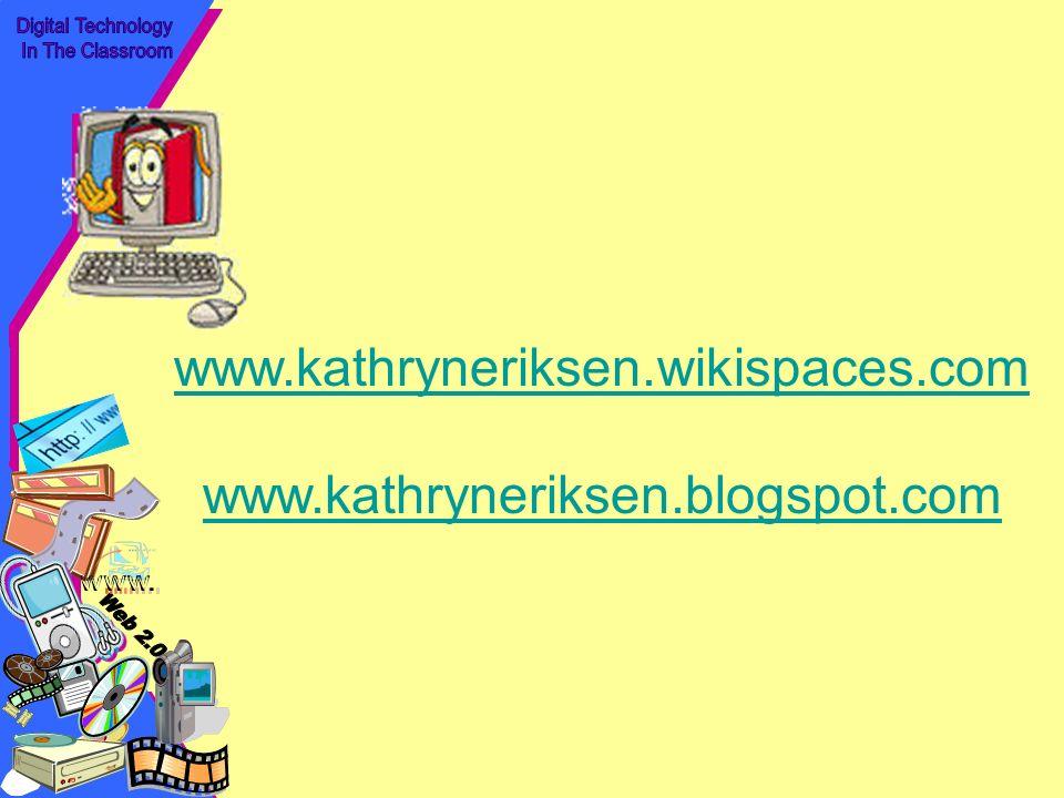 www.kathryneriksen.wikispaces.com www.kathryneriksen.blogspot.com