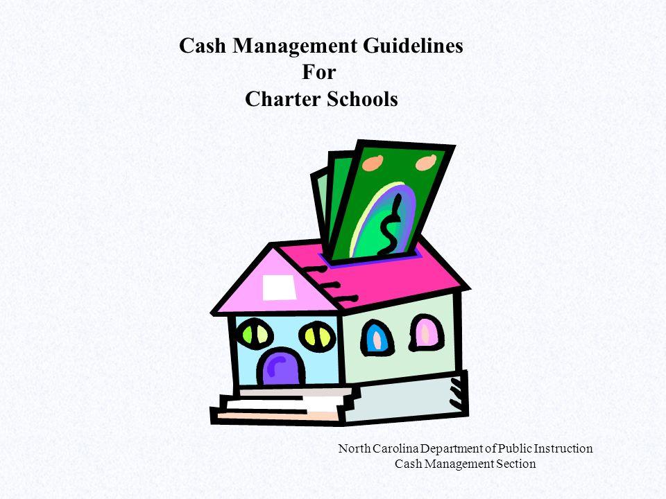 North Carolina Department of Public Instruction Cash Management Section Cash Management Guidelines For Charter Schools