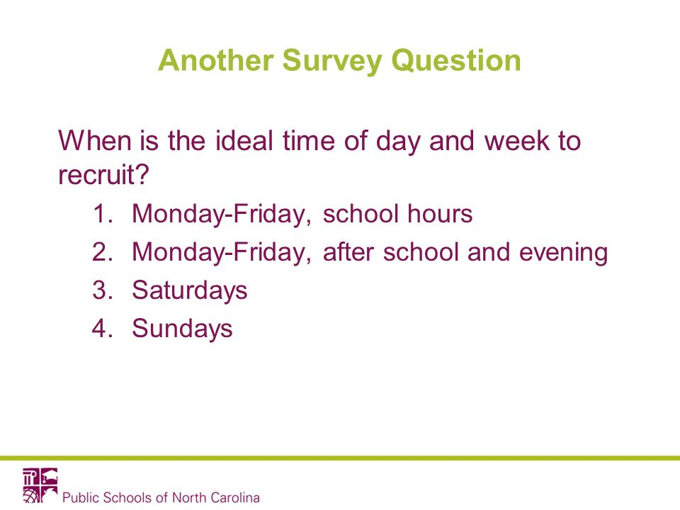 Another Survey Question When is the ideal time of day and week to recruit.