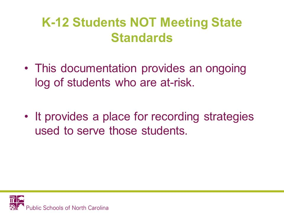 K-12 Students NOT Meeting State Standards This documentation provides an ongoing log of students who are at-risk.