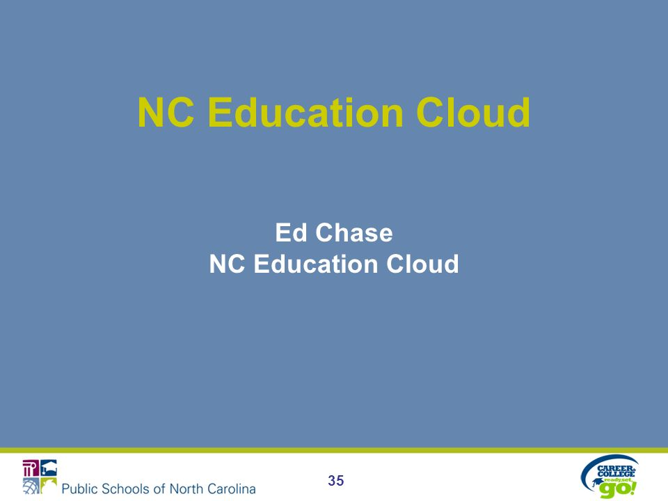 NC Education Cloud Ed Chase NC Education Cloud 35