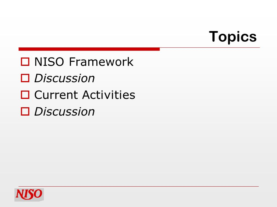 Topics NISO Framework Discussion Current Activities Discussion