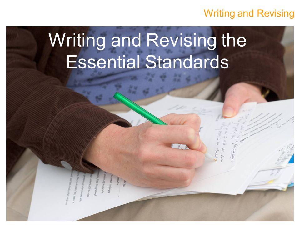 Writing and Revising Writing and Revising the Essential Standards