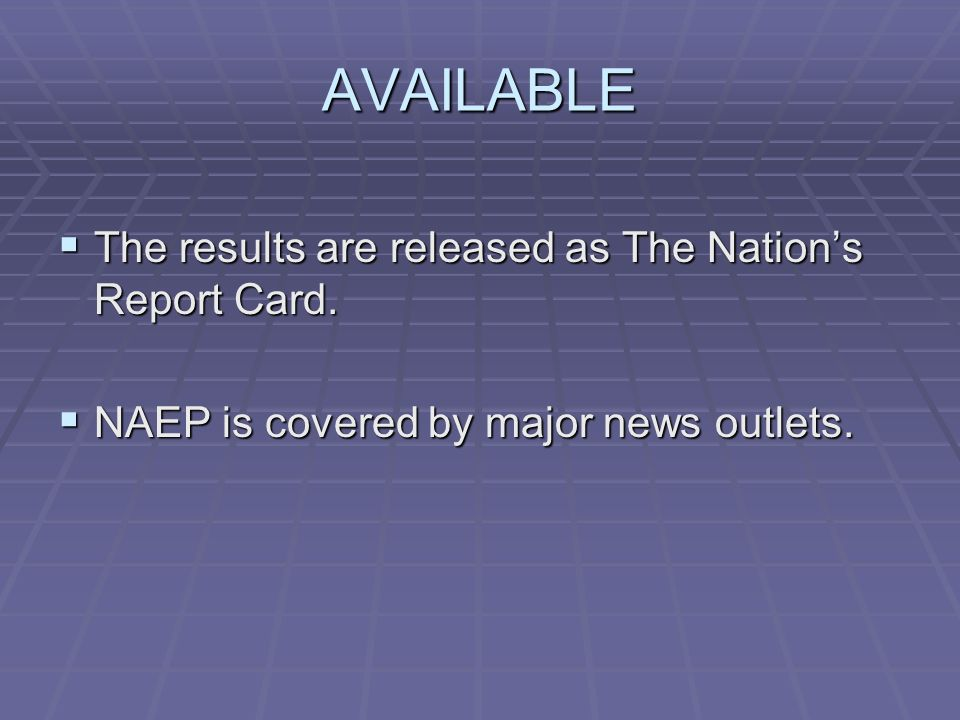 AVAILABLE The results are released as The Nations Report Card.