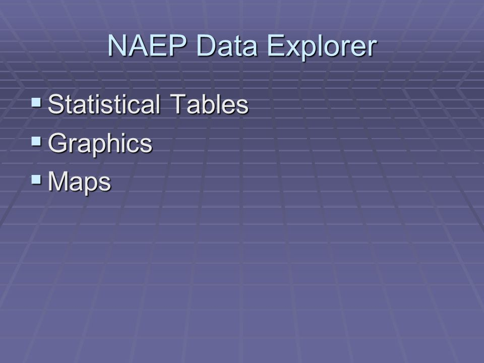 NAEP Data Explorer Statistical Tables Statistical Tables Graphics Graphics Maps Maps