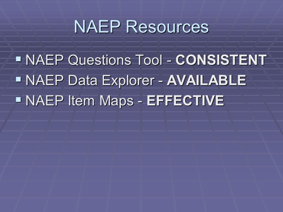 NAEP Resources NAEP Questions Tool - CONSISTENT NAEP Questions Tool - CONSISTENT NAEP Data Explorer - AVAILABLE NAEP Data Explorer - AVAILABLE NAEP Item Maps - EFFECTIVE NAEP Item Maps - EFFECTIVE