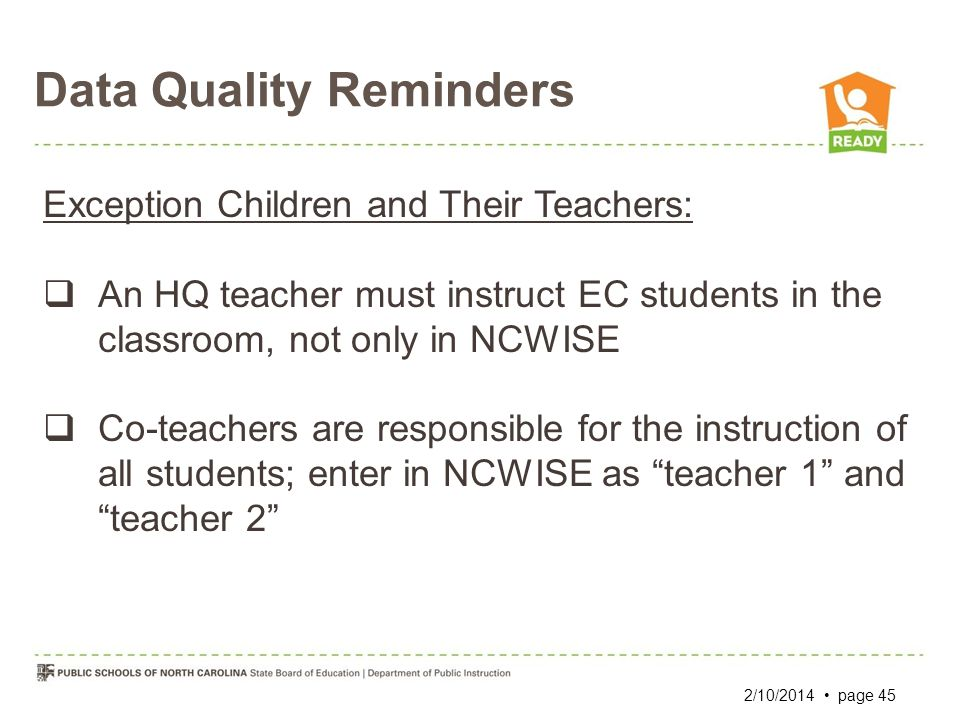 Data Quality Reminders 2/10/2014 page 45 Exception Children and Their Teachers: An HQ teacher must instruct EC students in the classroom, not only in